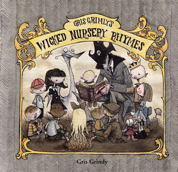 A series of nursery rhymes with a wicked twist by artist Gris Grimly.