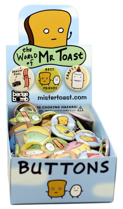 24 different buttons, 24 different possibilities! The characters of Dan Goodsell's World of Mr.Toast can now accompany you everywhere! Mr. Toast, Shaky Bacon, Joe the Egg, Clem Lemon, and more!