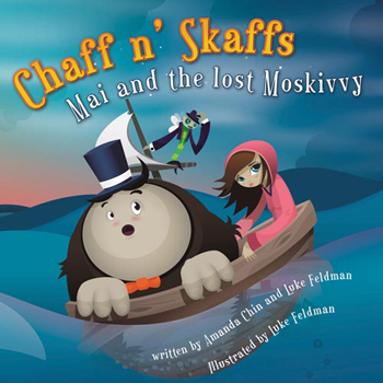 Chaff n' Skaffs Mai and the lost Moskivvy by Amanda Chin and Luke Feldman