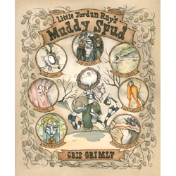 Little Jordan Ray's Muddy Spud by Gris Grimly
